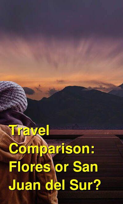 Flores vs. San Juan del Sur Travel Comparison
