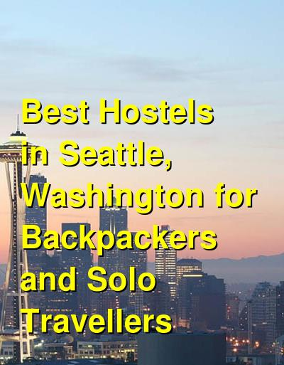 Best Hostels in Seattle, Washington for Backpackers and Solo Travellers | Budget Your Trip