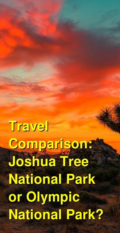 Joshua Tree National Park vs. Olympic National Park Travel Comparison