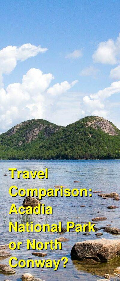 Acadia National Park vs. North Conway Travel Comparison