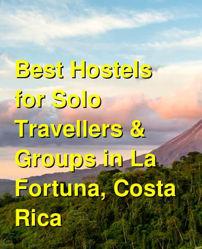 Best Hostels for Solo Travellers & Groups in La Fortuna, Costa Rica | Budget Your Trip