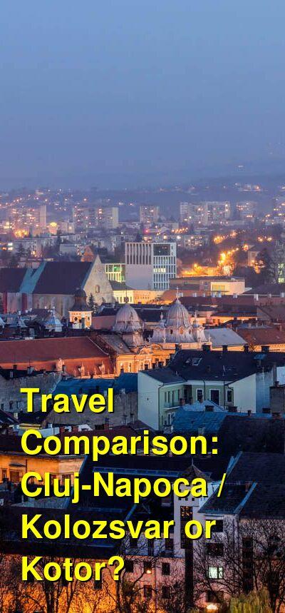 Cluj-Napoca / Kolozsvar vs. Kotor Travel Comparison