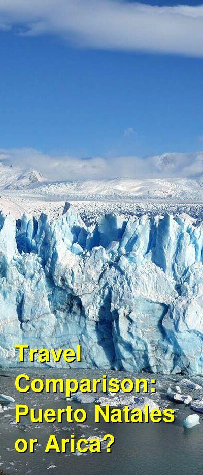 Puerto Natales vs. Arica Travel Comparison