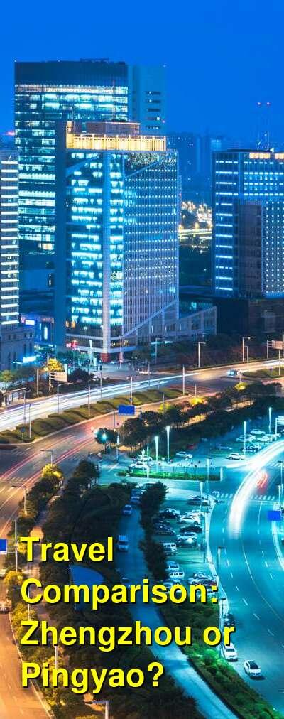 Zhengzhou vs. Pingyao Travel Comparison