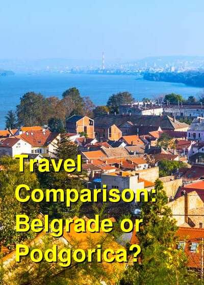Belgrade vs. Podgorica Travel Comparison