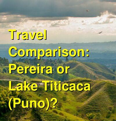 Pereira vs. Lake Titicaca (Puno) Travel Comparison