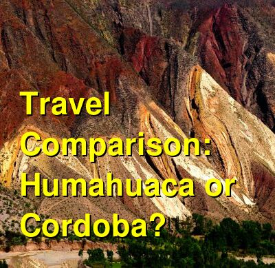 Humahuaca vs. Cordoba Travel Comparison