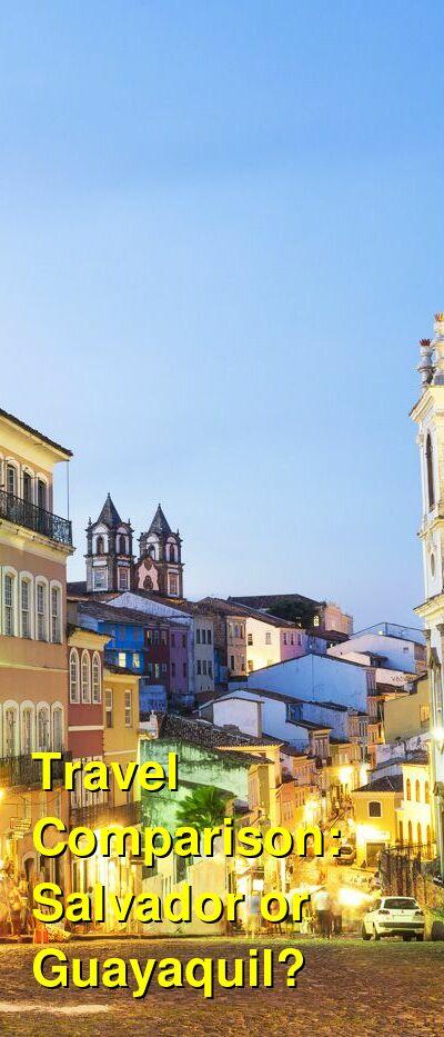 Salvador vs. Guayaquil Travel Comparison