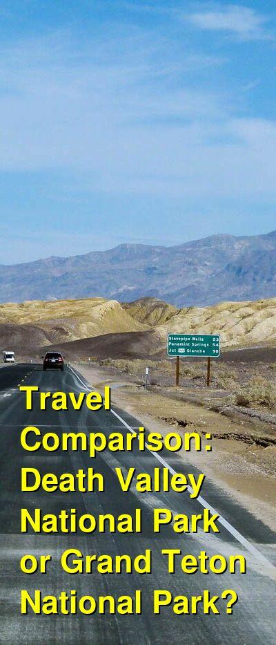 Death Valley National Park vs. Grand Teton National Park Travel Comparison