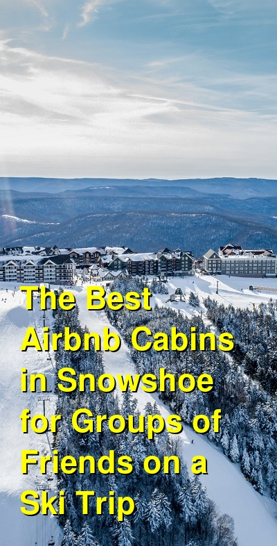 The Best Airbnb Cabins in Snowshoe for Groups of Friends on a Ski Trip | Budget Your Trip