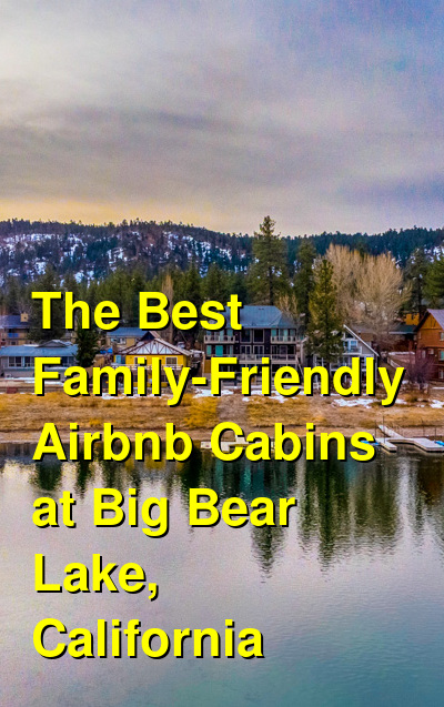 The Best Family-Friendly Airbnb Cabins at Big Bear Lake, California (January 2021) | Budget Your Trip