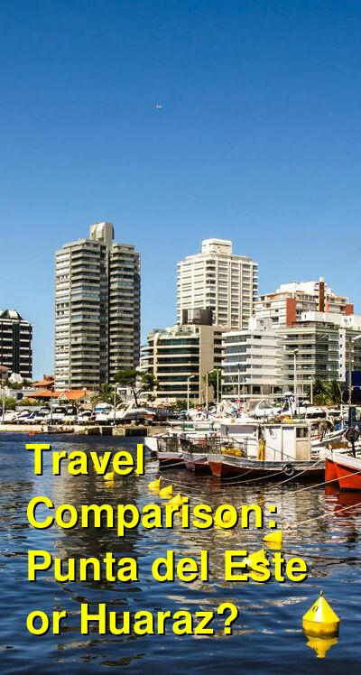 Punta del Este vs. Huaraz Travel Comparison