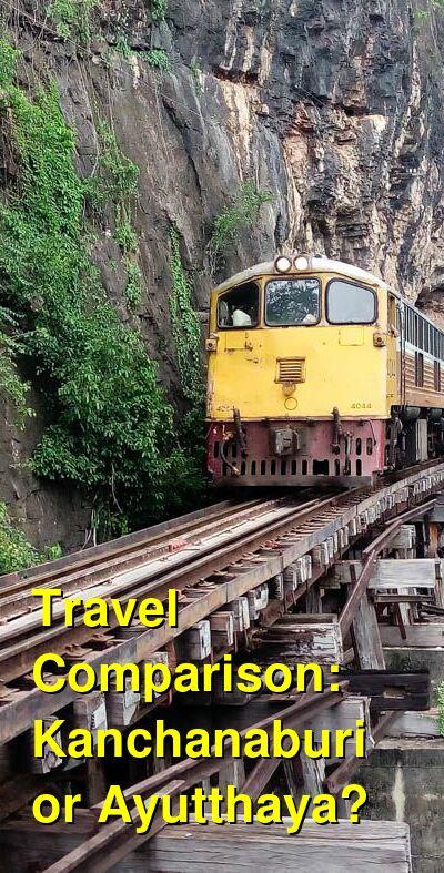 Kanchanaburi vs. Ayutthaya Travel Comparison