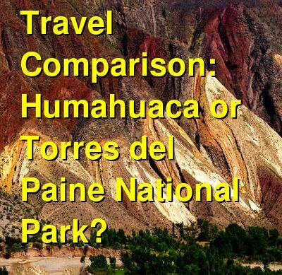 Humahuaca vs. Torres del Paine National Park Travel Comparison