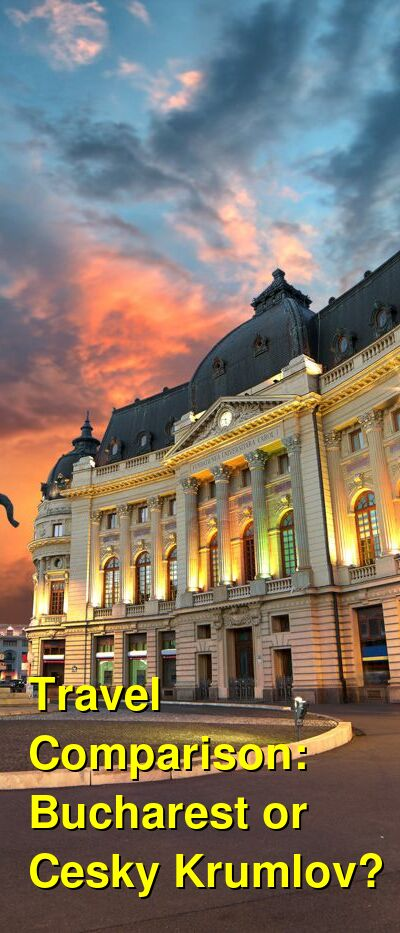 Bucharest vs. Cesky Krumlov Travel Comparison