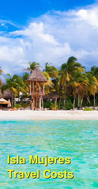 Isla Mujeres Travel Cost - Average Price of a Vacation to Isla Mujeres: Food & Meal Budget, Daily & Weekly Expenses | BudgetYourTrip.com