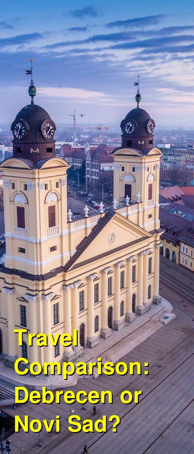 Debrecen vs. Novi Sad Travel Comparison