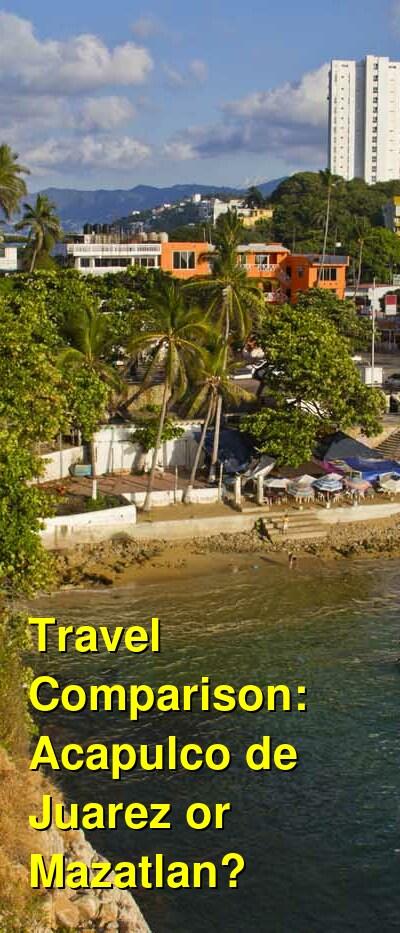 Acapulco de Juarez vs. Mazatlan Travel Comparison
