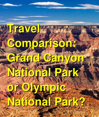Grand Canyon National Park vs. Olympic National Park Travel Comparison
