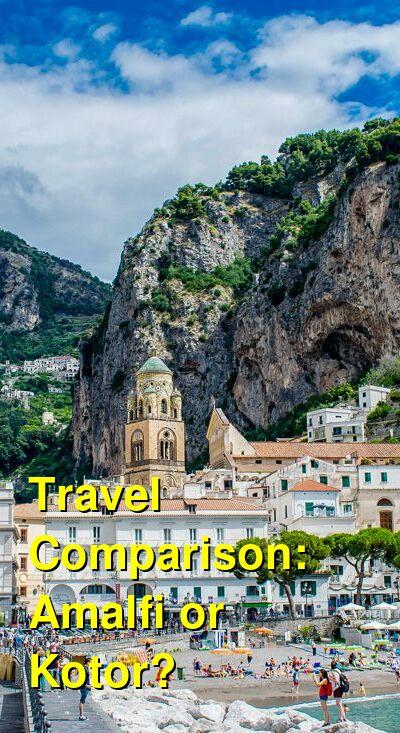 Amalfi vs. Kotor Travel Comparison
