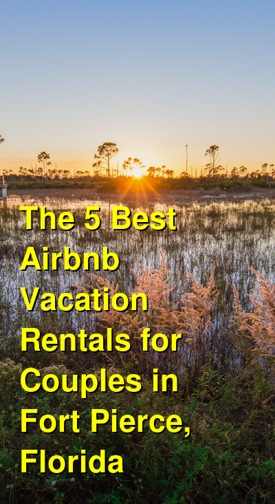 The 7 Best VRBO & Airbnb Vacation Rentals for Couples in Fort Pierce, Florida | Budget Your Trip