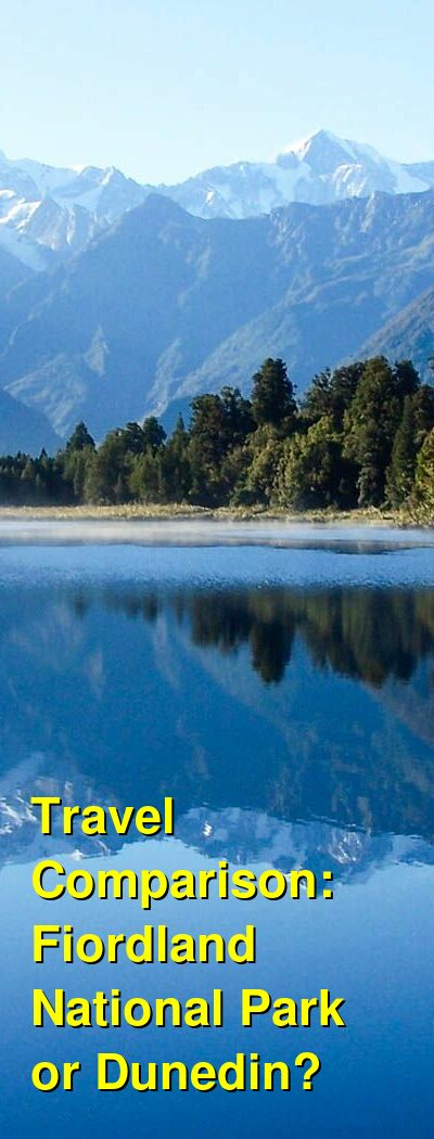 Fiordland National Park vs. Dunedin Travel Comparison