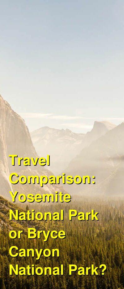 Yosemite National Park vs. Bryce Canyon National Park Travel Comparison