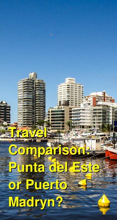 Punta del Este vs. Puerto Madryn Travel Comparison