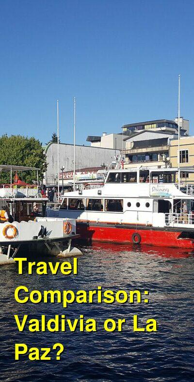 Valdivia vs. La Paz Travel Comparison