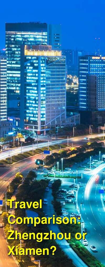 Zhengzhou vs. Xiamen Travel Comparison