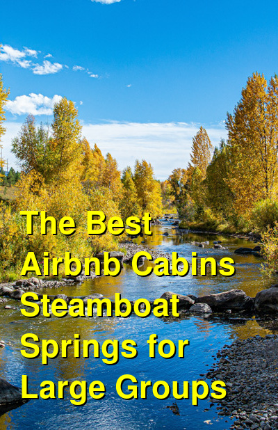 The Best Airbnb Cabins in Steamboat Springs for Large Groups (January 2021) | Budget Your Trip