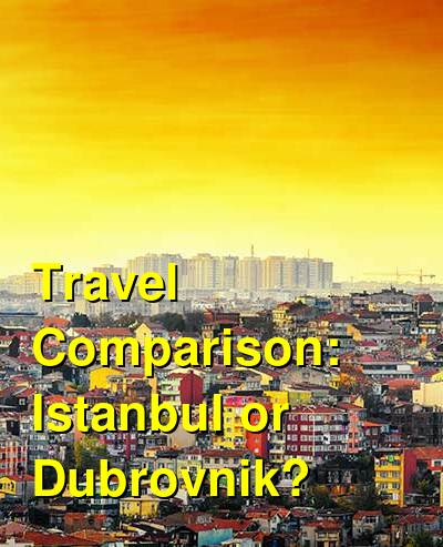Istanbul vs. Dubrovnik Travel Comparison