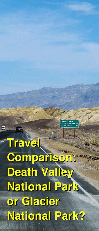 Death Valley National Park vs. Glacier National Park Travel Comparison