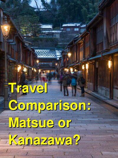 Matsue vs. Kanazawa Travel Comparison