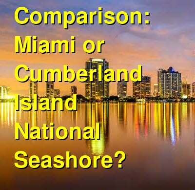 Miami vs. Cumberland Island National Seashore Travel Comparison