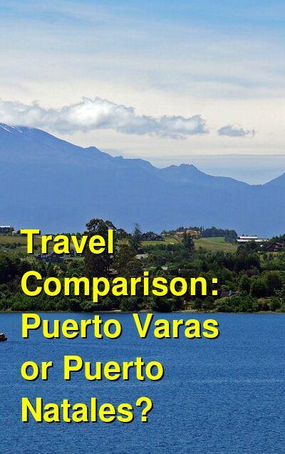 Puerto Varas vs. Puerto Natales Travel Comparison
