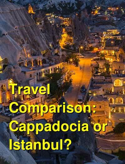 Cappadocia vs. Istanbul Travel Comparison