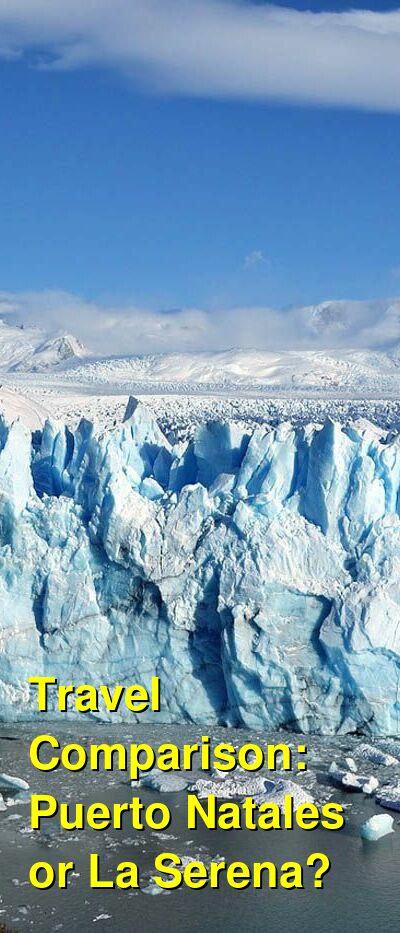 Puerto Natales vs. La Serena Travel Comparison