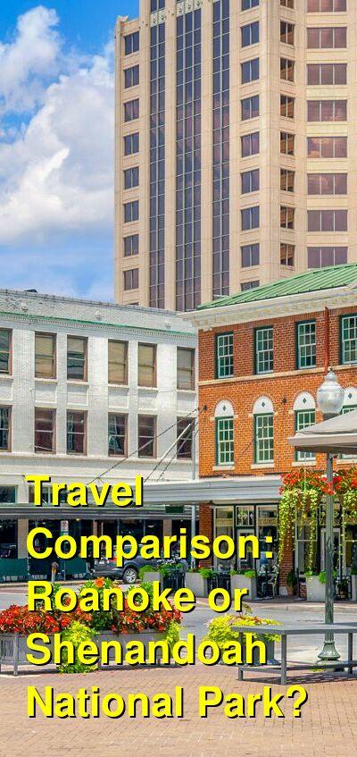 Roanoke vs. Shenandoah National Park Travel Comparison