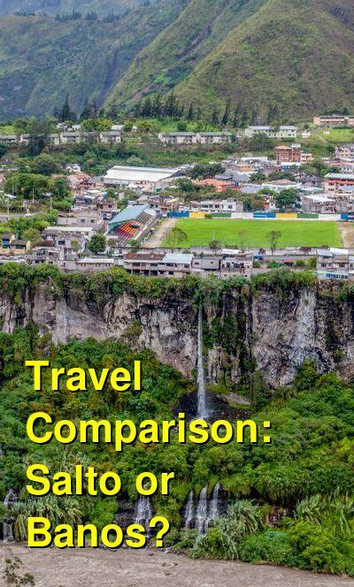 Salto vs. Banos Travel Comparison