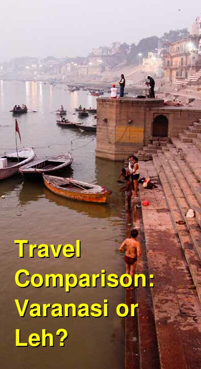 Varanasi vs. Leh Travel Comparison