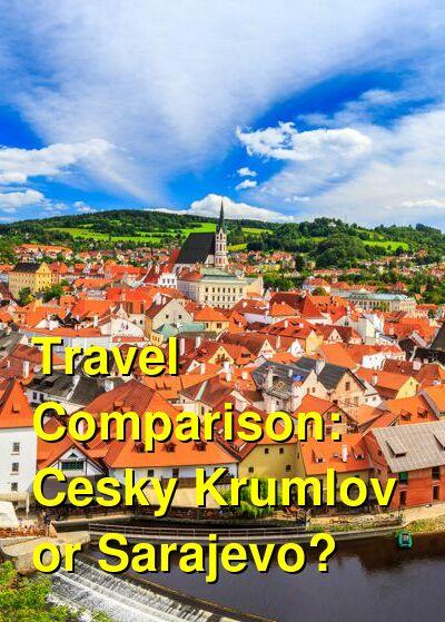 Cesky Krumlov vs. Sarajevo Travel Comparison