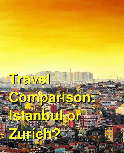 Istanbul vs. Zurich Travel Comparison