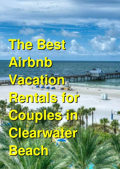 The Best Airbnb Vacation Rentals for Couples in Clearwater Beach (February 2021) | Budget Your Trip