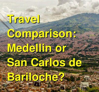 Medellin vs. San Carlos de Bariloche Travel Comparison
