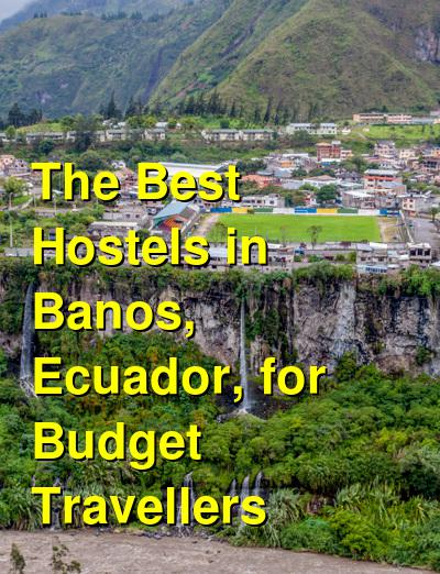 The Best Hostels in Banos, Ecuador, for Budget Travellers | Budget Your Trip