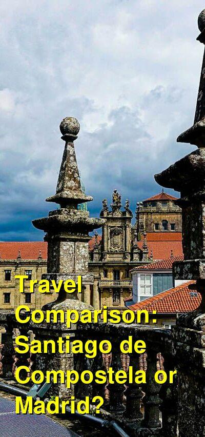 Santiago de Compostela vs. Madrid Travel Comparison