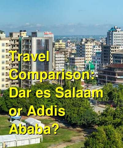 Dar es Salaam vs. Addis Ababa Travel Comparison