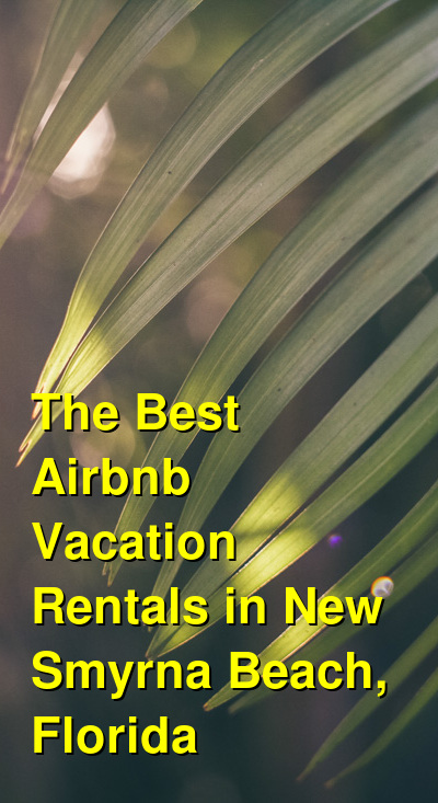 The Best Airbnb Vacation Rentals in New Smyrna Beach, Florida (March 2021) | Budget Your Trip