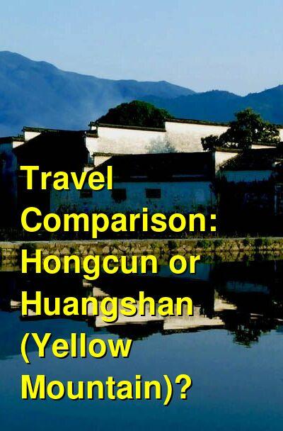 Hongcun vs. Huangshan (Yellow Mountain) Travel Comparison